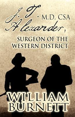 J.T. Alexander, M.D. CSA: Surgeon of the Western District  by  William Burnett