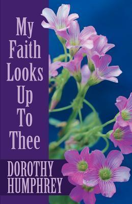 My Faith Looks Up to Thee  by  Dorothy Humphrey