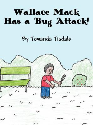 Wallace Mack Has a Bug Attack!  by  Towanda Tisdale