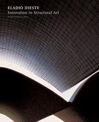 Eladio Dieste: Innovation in Structural Art Stanford Anderson