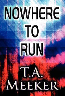 Nowhere to Run T. a. Meeker
