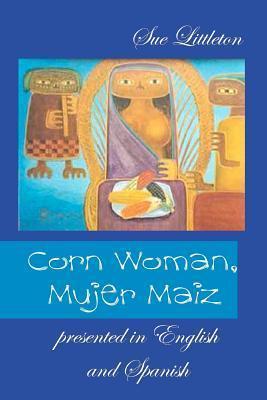 Corn Woman, Mujer Maiz Sue Littleton