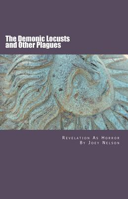The Demonic Locusts and Other Plagues: Revelation as Horror Joey Nelson