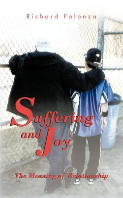 Suffering and Joy: The Meaning of Relationship Richard Palanza