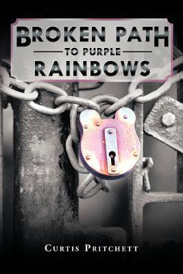 Broken Path to Purple Rainbows  by  Curtis Pritchett