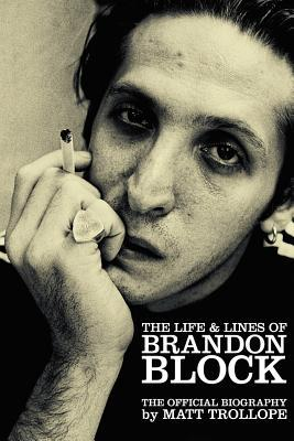 The Life & Lines of Brandon Block: The Official Brandon Block Biography  by  Matt Trollope
