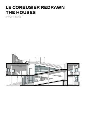Le Corbusier Redrawn: The Houses  by  Steven Park