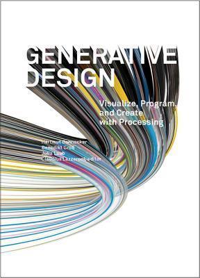 Generative Design: Visualize, Program, and Create with Processing Hartmut Bohnacker