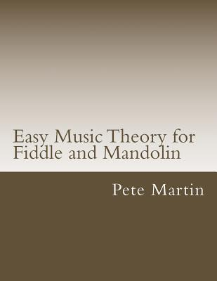 Easy Music Theory for Fiddle and Mandolin Pete Martin