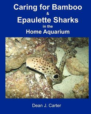 Caring for Bamboo and Epaulette Sharks in the Home Aquarium Dean J. Carter