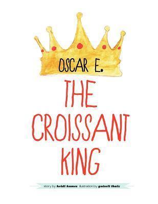 Oscar E., the Croissant King Heidi Humes