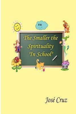 The Smaller the Spirituality in School  by  José Cruz