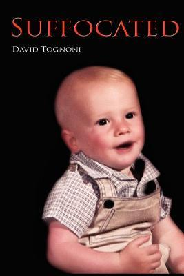 Suffocated: The True Story of Wes Tognonis Suffocation. David Tognoni