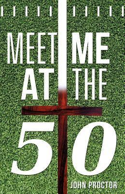 Meet Me at the Fifty  by  John Proctor