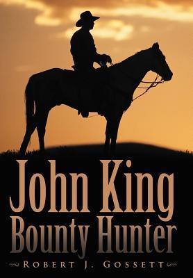 John King Bounty Hunter  by  Robert J. Gossett