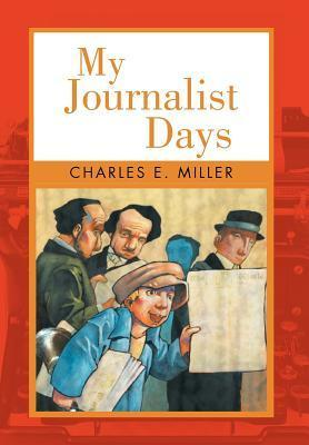 My Journalist Days  by  Charles E. Miller