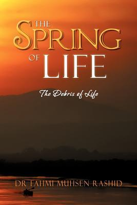 The Spring of Life: The Debris of Life  by  Dr Fahmi Muhsen Rashid