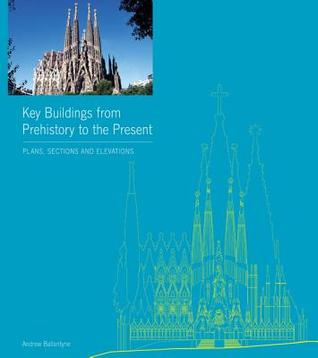 Key Buildings from Prehistory to the Present: Plans, Sections and Elevations Andrew Ballantyne