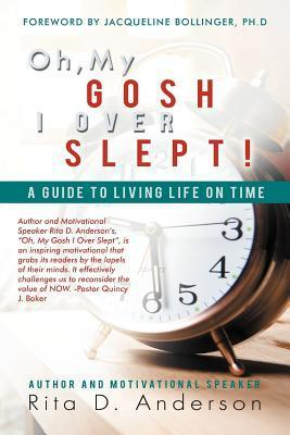 Oh, My Gosh I Over Slept!: A Guide to Living Life on Time  by  Rita D. Anderson