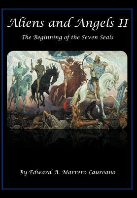Aliens and Angels II: The Beginning of the Seven Seals  by  Edward A. Marrero Laureano