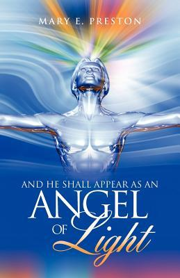 And He Shall Appear as an Angel of Light  by  Mary E. Preston