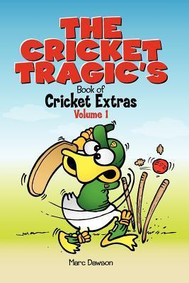 The Cricket Tragics Book of Cricket Extras: Volume 1  by  Marc Dawson