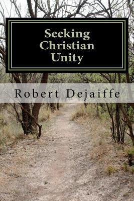 Seeking Christan Unity MR Robert Dejaiffe