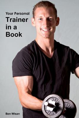 Trainer in a Book: An Interactive and Hands On, Fitness Trainer in a Book Ben Wisan