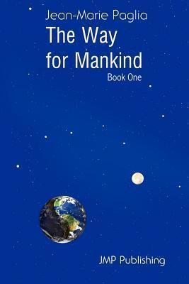 The Way for Mankind (Book One) Jean-Marie Paglia