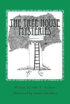 The Tree House Mysteries Julie A. Dickson