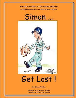 Simon...Get Lost!: Based on a True Story of a Five Year Old Getting Lost - An English/Spanish Book - Un Libro En Ingles y Espanol  by  R. Simon Webber