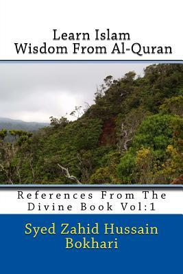 Learn Islam: Wisdom from Al-Quran: References from the Divine Book  by  Syeda Hina Mustafa