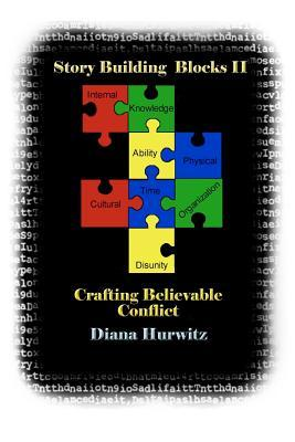 Story Building Blocks II: Crafting Believable Conflict  by  Diana Hurwitz
