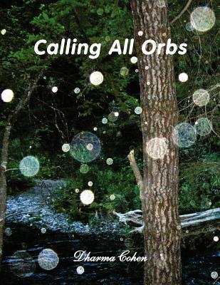 Calling All Orbs  by  Dharma Cohen