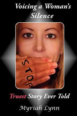 Voicing a Womans Silence: Truest Story Ever Told  by  Myriah Lynn