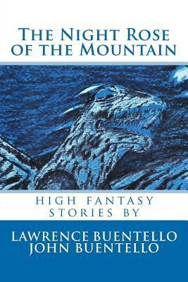 The Night Rose of the Mountain: High Fantasy Stories Lawrence Buentello