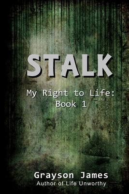 Stalk: My Right to Life: Book 1  by  Grayson James