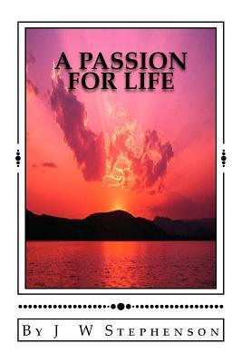 A Passion for Life J. W. Stephenson