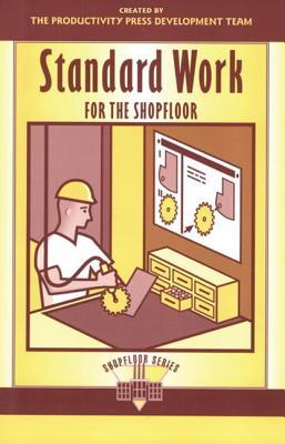 Standard Work for the Shopfloor (Shopfloor Series)  by  Productivity Press Development Team