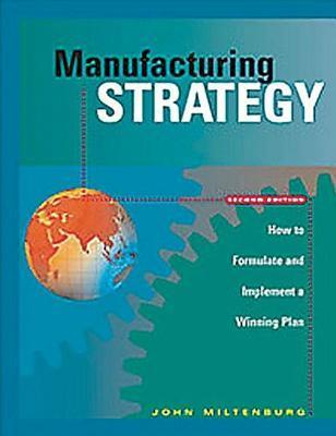 Estrategia de Fabricacicentsn: Como Formular E Implantar Un Plan Competitivo  by  John Miltenburg