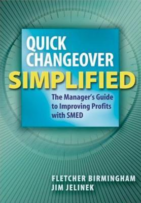 Quick Changeover Simplified: The Managers Guide to Increasing Profits with SMED  by  Fletcher Birmingham