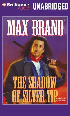 Shadow of Silver Tip, The Max Brand