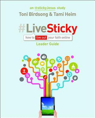 Livesticky Leader Guide: How to Live Out Your Faith Online  by  Tami Heim