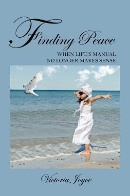 Finding Peace When Lifes Manual No Longer Makes Sense Victoria Joyce