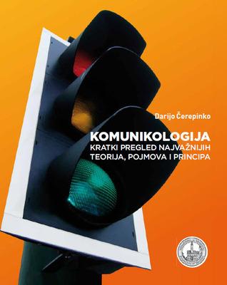 Komunikologija: kratki pregled najvažnijih teorija, pojmova i principa Darijo Čerepinko
