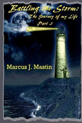Battling the Storm: The Journey of My Life, Part II  by  Marcus J. Mastin