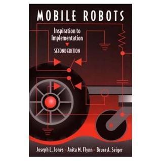 Mobile Robots: Inspiration to Implementation Joseph L. Jones