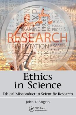Ethics in Science: Ethical Misconduct in Scientific Research John DAngelo