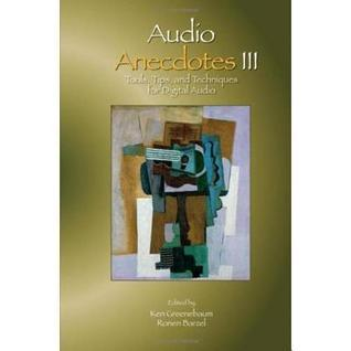 Audio Anecdotes III: Tools, Tips, and Techniques for Digital Audio  by  Ken Greenebaum