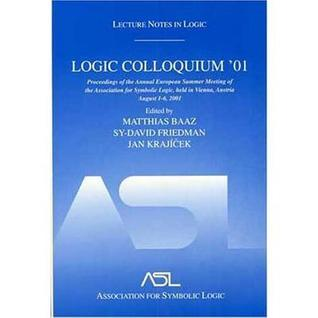 Logic Colloquium 01: Proceedings of the Annual European Summer Meeting of the Association for Symbolic Logic, Held in Vienna, Austria, August 6-11, 2 ... Notes in Logic) (Lecture Notes in Logic) Matthias Baaz